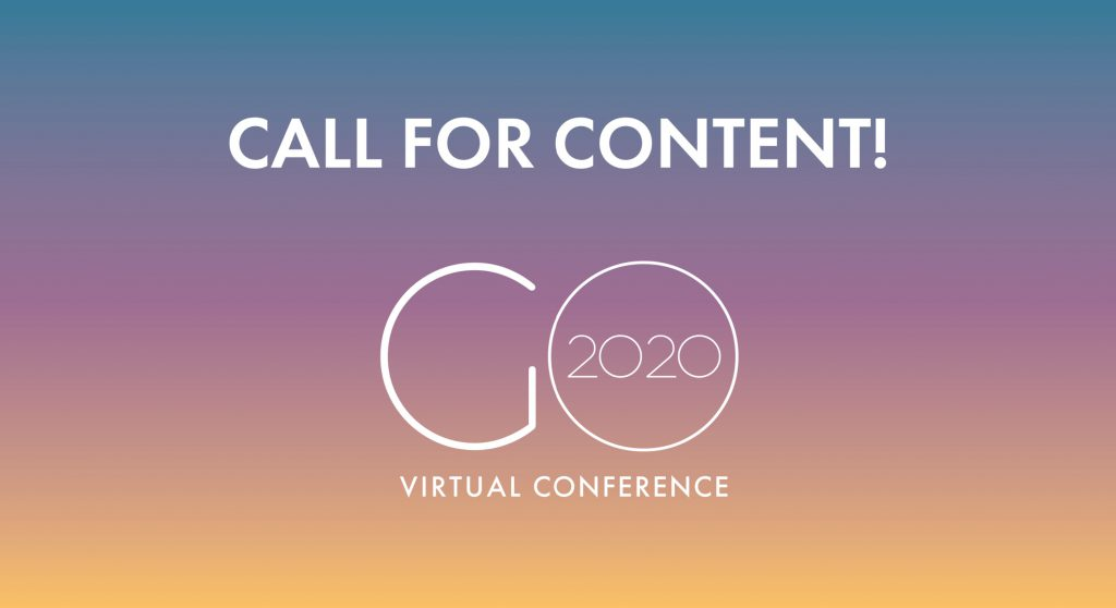 GO2020 Virtual Conference | Call For Content <br/> <span style='color:#000000;font-size: 18px;'>Submit your content to be featured in the GO2020 Virtual Conference!</span>